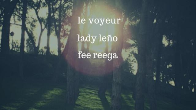 Le Voyeur + Fee Reega + Lady Leño (Galicia)